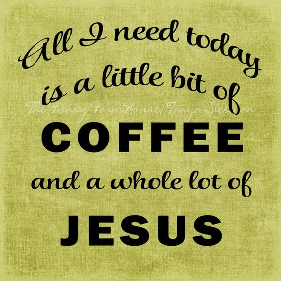 SVG, DXF & PNG - All I need today is a little bit of Coffee and a whole lot of Jesus