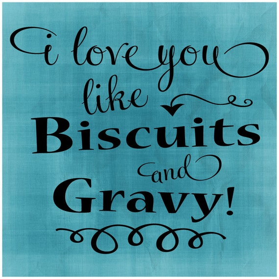 SVG, DXF & PNG I love you like Biscuits and Gravy!