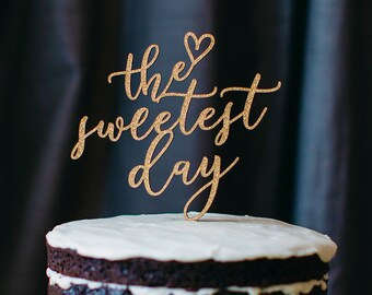 The Sweetest Day Cake Topper, Gold or Custom Color Cake Topper