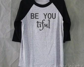 Be your tiful shirt printed baseball tshirt /raglan shirt/ motivational shirts size S M L XL 2XL plus size clothes