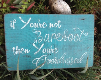Beach Sign, Not Barefoot Overdressed Sign, Personalized Sign, Made-to-Order Sign,