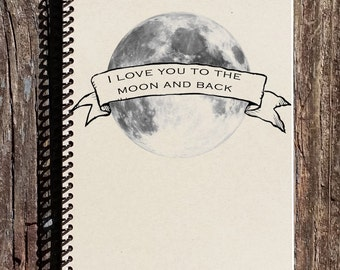 Love You to the Moon and Back - Moon Journal - Moon Notebook - Love You to the Moon Gift - Journal - Notebook - Sketchbook - Gift