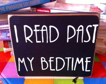 I Read Past My Bedtime - sign for a book lovers' room! Hand painted reading sign.