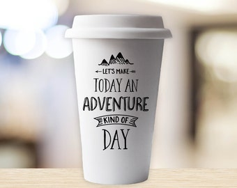 Travel Mug Today Is an Adventure Kind of Day Coffee Cup  Adventure Commuter Mug - Travel Mug