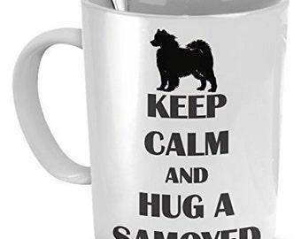Samoyed Mug -Keep Calm And Hug a Samoyed - Samoyed Lover Gifts -Samoyed Coffee Mug
