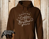 NEW ~ Morning Coffee And The Mountain Air ~ Hoody Sweatshirt ~ Available In 8 Colors