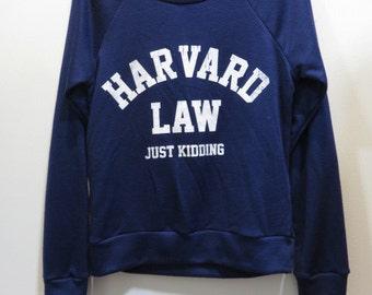 Harvard Law Just Kidding Womens Sweatshirt