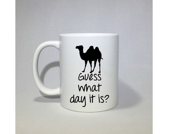 Guess what day it is? Hump day coffee mug, coffee cup, gifts, Wednesday  Perfect Easter and Graduation