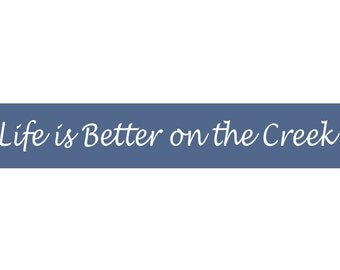 SIGN STENCIL - Life Is Better On The Creek - 4 x 22 Stencil - Make your own sign!