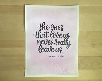 """Original Water Color Background With Hand Lettered Sirius Black Quote """"The ones that love us never really leave us"""" Harry Potter"""