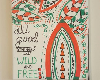 All good things are wild & free canvas