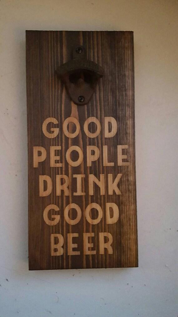 Beer Opener, Rustic Beer Opener, Wall Mounted Beer Opener, Good People Drink Good Beer