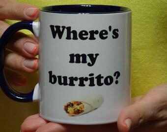 Where's My Burrito mug, Coffee Cup, Funny mug, ceramic mug, tea cup, Cute, cool mug, white mug