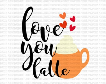 Love You Latte Thanksgiving SVG Files DXF EPS Silhouette Circuit Design Space Cut File Iron On Decals htv Heat Transfer Vinyl
