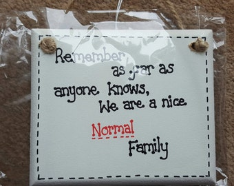 Humor Funny gift - Remember As Far As Anyone Knows We Are A Nice NORMAL Family!  Plaque Gift family home house gift