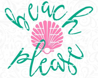 beach please svg - summer svg - beach svg - shell svg - beach svg files  .SVG, .PNG .DXF -cutting file- commercial use svg
