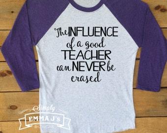 Teacher shirt, teacher, teacher gift, gift ideas, teach, baseball shirt, school spirit, the influence of a good teacher can never be erased