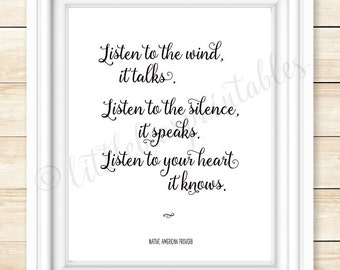 Native American Proverb, Listen to the wind, it talks...listen to your heart it knows, printable wall art, gift for friend, listen quote