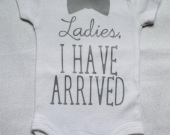 Ladies, I have arrived - Newborn Boy Onesie