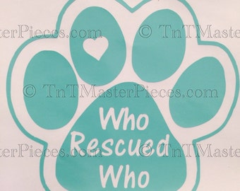 Who Rescued Who / Dog Paw sticker / Vinyl decal / Car Magnet