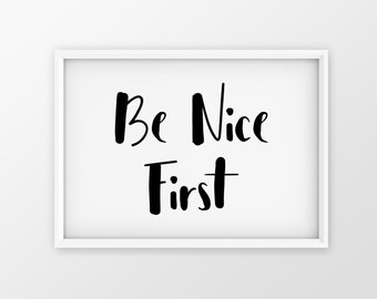 Be Nice First Print, Motivational quote, Inspirational ,Typography art ,Modern Home decor, Wall Art minimalist , Instant Download