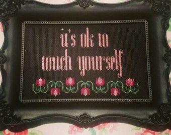 It's ok to touch yourself. Finished and framed cross stitch.