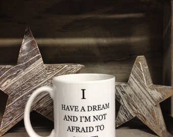 I have a dream mug - inspirational mug - quote mug - mug with a wuote on - custom mug -friend mug  - friends mug -dream big