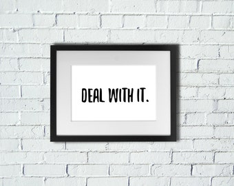Deal With It | Sarcastic Witty | Inspirational Print | A4 | 8x10 Print | Room Decor Gift