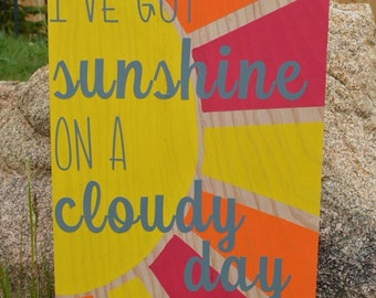 I've Got Sunshine, On A Cloudy Day, Handmade Decor, Sunshine Decor