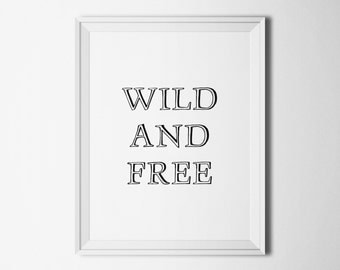Wild and free print Minimalist wall decor Black and white Typography poster Digital print Home decor art Instant download Printable wall art