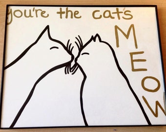 You're the Cats Meow