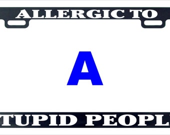 Allergic to stupid people funny license plate frame