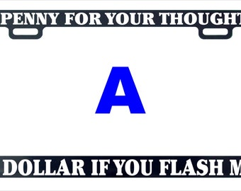 A penny for your thoughs a dollar if you flash assorted license plate frame holder tag