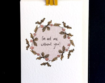 I'm not me without you, valentines/love card
