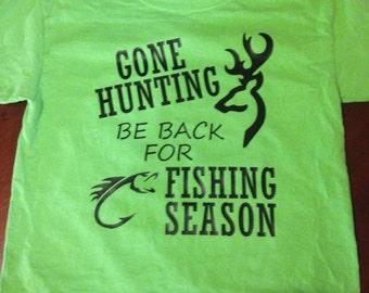 Gone Hunting Be Back For Fishing Season shirt