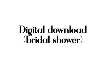 Digital downloads (bridal shower invites)