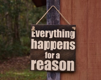 "Painted Wood Sign Art. Solid Wood, Hand Painted 1-sided Sign - ""Everything Happens for a Reason"". Custom Made Choices Available"
