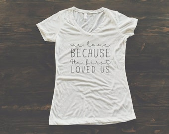 He First Loved Us Women's V Neck Christian White T Shirt (4 Colors)
