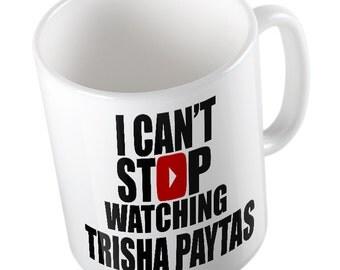 I can't stop watching TRISHA-PAYTAS Mug Youtube, Gamer, Vlogger