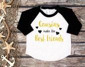 Cousins Make the Best Friends;Glitter Cousin Tee;Cousin Shirt Kids;Best Friends Tee;Big Cousin Baseball Tee;Best Friends Girls;Gold Glitter