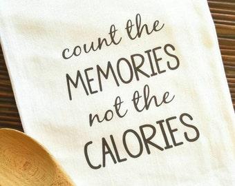 "Tea towel, ""Count the memories not the calories"" Tea towel, Kitchen towel, Dish towel, Flour sack towel, Hostess gift, Housewarming"