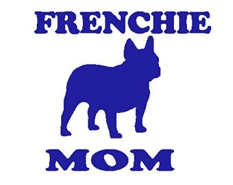 "Frenchie MOM 6""  Vinyl Decal Window Sticker for Car window, Laptop, Ipad, ect...."