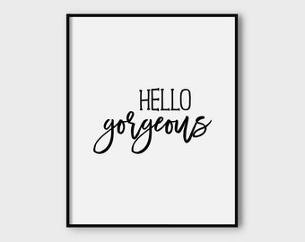 Hello Gorgeous print, for her, printable quote, printable art, downloadable print, modern   wall art, typography print, digital download,