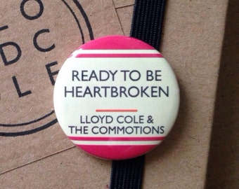 LLOYD COLE (& The Commotions) Badges / Buttons / Magnets - 'Ready To Be Heartbroken'