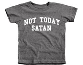 Free shipping, Not Today Satan flocked baby toddler kid triblend tee shirt