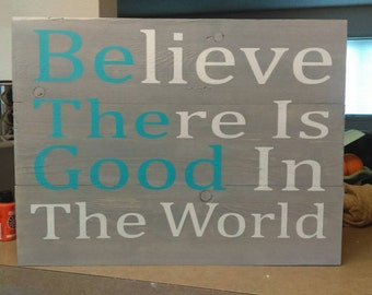 "Wooden sign ""Believe there is good in the world"" 16.5X20 inches"