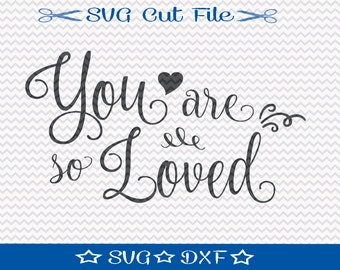 You Are So Loved SVG File, Valentine SVG Cut File for Cameo, Wedding SVG File,  I Love You svg, Svg File Sayings
