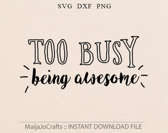 Busy Being Awesome SVG file Cricut downloads Busy Being Awesome Quote Awesome Mug Iron on Shirt SVG files Cricut files newborn svg Baby svg