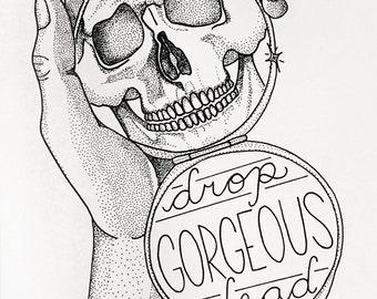 Drop dead gorgeous print