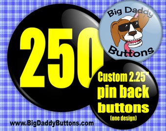 """Custom Buttons Pins -250 Custom 2.25"""" Pin back Button,gift,promotion,marketing,parties,weddings,elections,personalized,shower,small business"""